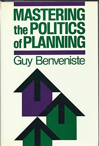 Mastering the Politics of Planning: Crafting Credible Plans and Policies That Make a Difference (Jossey Bass Public Admi