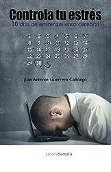 Controla tu estrés: En 30 dias con entrenamiento cerebral (Ecologia Mental) (Spanish Edition)