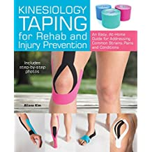 Kinesiology Taping for Rehab and Injury Prevention: An Easy, At-Home Guide for Overcoming Common Strains, Pains and Cond