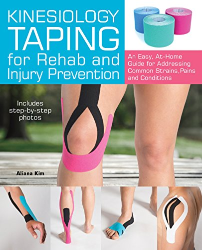 Kinesiology Taping for Rehab and Injury Prevention: An Easy, At-Home Guide for Overcoming Common Strains, Pains and Conditions (Best Medicine To Relieve Menstrual Cramps)