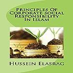 Principles of Corporate Social Responsibility in Islam | Hussein Elasrag