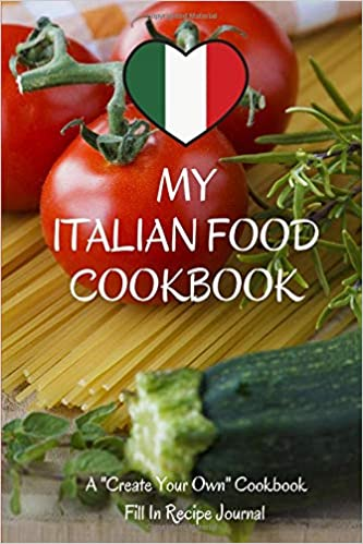 my italian food cookbook a create your own cookbook fill in