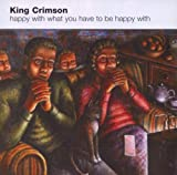Happy With What You Have To Be Happy With by King Crimson (2002-11-04)
