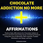 Chocolate Addiction No More Affirmations: Positive Daily Affirmations for Chocolate Addicts to Reduce and Quit Consuming Cacao-Containing Products | Stephens Hyang