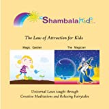 The Law of Attraction for Kids - Universal Laws taught through Creative Meditations and Relaxing Fairytales