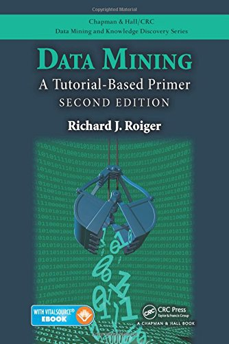 Data Mining: A Tutorial-Based Primer, Second Edition (Chapman & Hall/CRC Data Mining and Knowledge Discovery Series) -  Roiger, 2nd Edition, Paperback