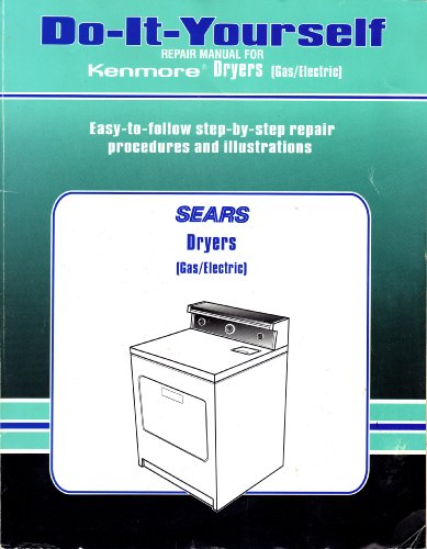 Do-it-Yourself Repair Manual for Kenmore Dryers (Gas/Electric) (Kenmore Gas Dryer Manual)