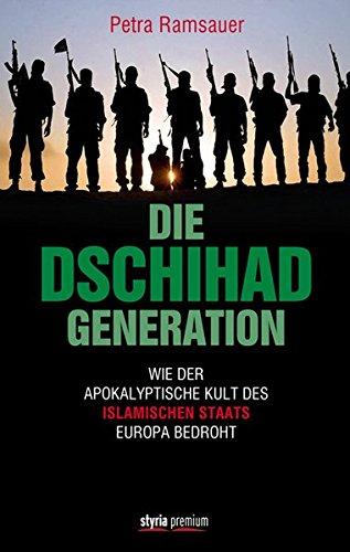 Die Dschihad-Generation: Wie der apokalyptische Kult des Islamischen Staats Europa bedroht Gebundenes Buch – 10. Dezember 2015 Petra Ramsauer Styria Premium 3222135169 Europa / Politik