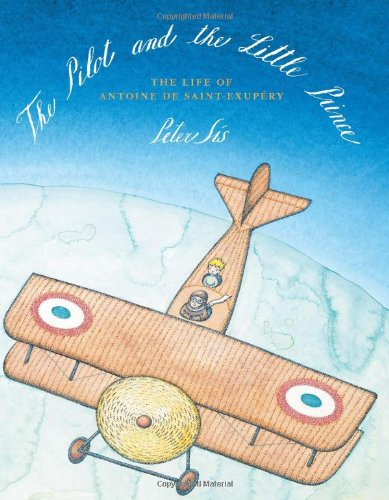 The Pilot and the Little Prince: The Life of Antoine de Saint-Exupéry (Antoine De Saint Exupery Le Petit Prince)