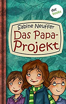Neles Welt - Band 1: Das Papa-Projekt (German Edition