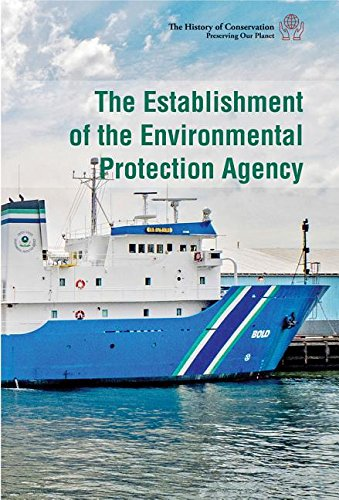 Download The Establishment of the Environmental Protection Agency (History of Conservation: Preserving Our Planet) pdf epub