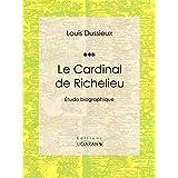 Le Cardinal de Richelieu: Etude biographique (French Edition)