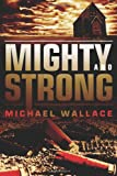 Mighty and Strong, Michael Wallace, 1612182194