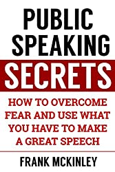 Public Speaking Secrets: How to Overcome Fear and Use What You Have to Make a Great Speech (English Edition)