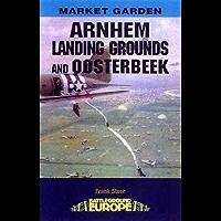 Arnhem - Landing Grounds and Oosterbeek: The Landing Grounds and Oosterbeek (Battleground Europe - Market Garden)