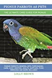 Pionus Parrots as Pets: Pionus Parrots General Info, Purchasing, Care, Cost, Keeping, Health, Supplies, Food, Breeding and More Included! The Ultimate Care Guide for Pionus Parrots