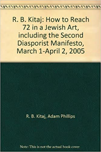 R. B. Kitaj: How to Reach 72 in a Jewish Art, including the Second Diasporist Manifesto, March 1-April 2, 2005