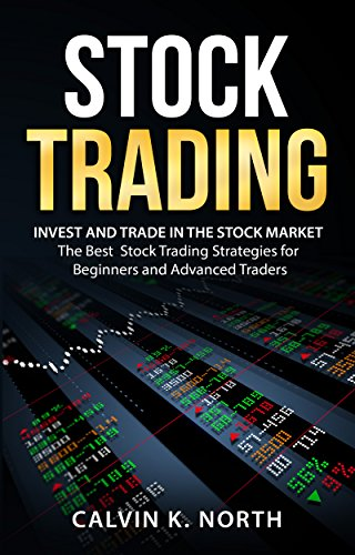 Stock Trading: Invest and Trade in the Stock Market - The Best Stock Trading Strategies for Beginners and Advanced Traders