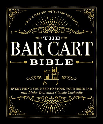 The Bar Cart Bible: Everything You Need to Stock Your Home Bar and Make Delicious Classic Cocktails from Adams Media Corporation