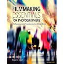 Filmmaking Essentials for Photographers: The Fundamental Principles of Transitioning from Stills to Motion