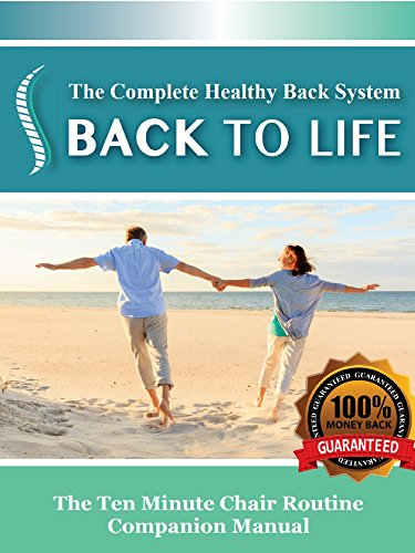 Back To Life - The Complete Healthy Back System: The Ten Minute Chair Routine Companion Manual