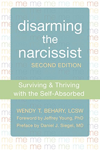 Disarming the Narcissist: Surviving and Thriving with the Self-Absorbed cover