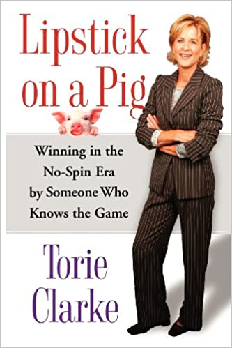 Lipstick on a Pig: Winning In the No-Spin Era by Someone Who Knows the Game: Amazon.es: Torie Clarke: Libros en idiomas extranjeros