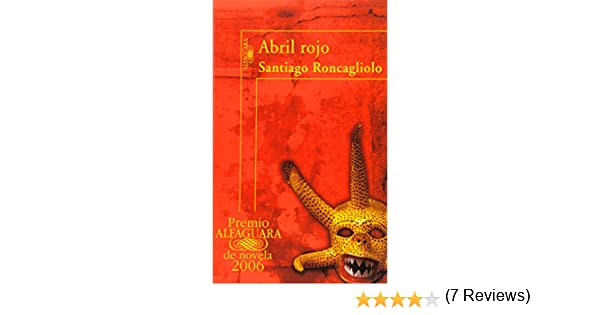 Abril Rojo (Spanish Edition): Santiago Roncagliolo: 9789870403821: Amazon.com: Books