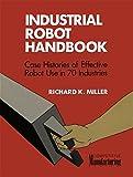 Industrial Robot Handbook, Miller, Richard K., 1468466100