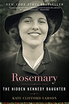 Rosemary: The Hidden Kennedy Daughter by [Larson, Kate Clifford]