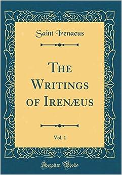 Book The Writings of Irenæus, Vol. 1 (Classic Reprint)