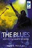 The Blues: Why It Still Hurts So Good