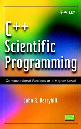 C++ Scientific Programming : Computational Recipes at a Higher Level by John R Berryhill
