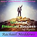 Unlimited Financial Success and Wealth with Hypnosis, Subliminal, and Guided Meditation Audiobook by Rachael Meddows Narrated by Rachael Meddows
