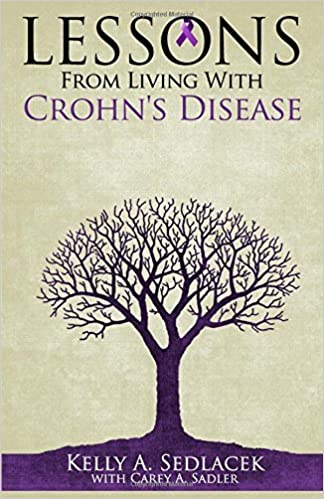 Lessons From Living With Crohn's Disease by Kelly A. Sedlacek (2016-05-28)