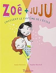 Zoé et Juju, tome 2 : Chassent le fantôme de l'école par Annie Barrows