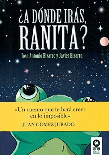 ¿A dónde irás, RANITA? (Infantil) José Antonio Bizarro Benítez