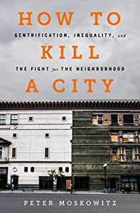 How to Kill a City: Gentrification, Inequality, and the Fight for the Neighborhood by Nation Books
