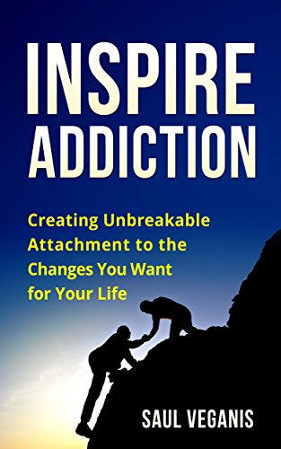inspire-addiction-creating-unbreakable-attachment-to-the-changes-you-want-for-your-life-recovery-fro