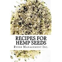 Recipes for Hemp Seeds: Hemp: the #1 Superfood on the Planet