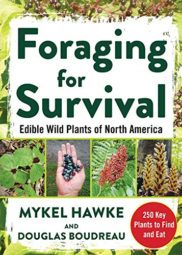 Foraging for Survival: Edible Wild Plants of North America by Douglas Boudreau, Mykel Hawke