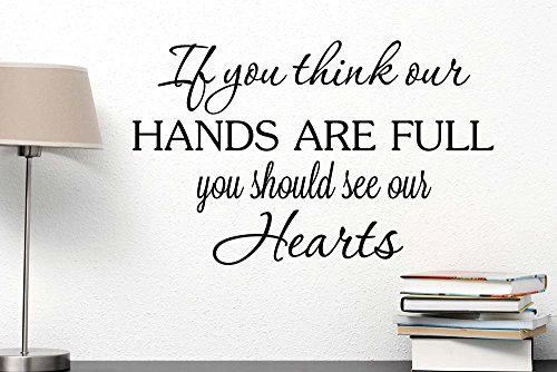 Wall Decal If you think our hands are full you should see our hearts family love cute Wall Vinyl Religious Inspirational Quote lettering Art Saying Sticker stencil nursery wall decor
