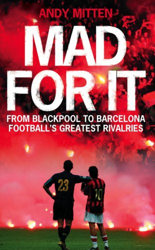Mad for it: From Blackpool to Barcelona: Football's Greatest (Barcelona Supporter)
