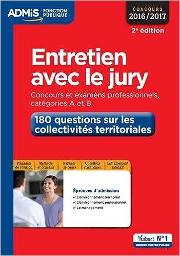 Livre gratuits Entretien avec le jury - 180 questions sur les collectivités territoriales - Concours et examens professionnelles - Catégories A et B - Concours 2016-2017 pdf