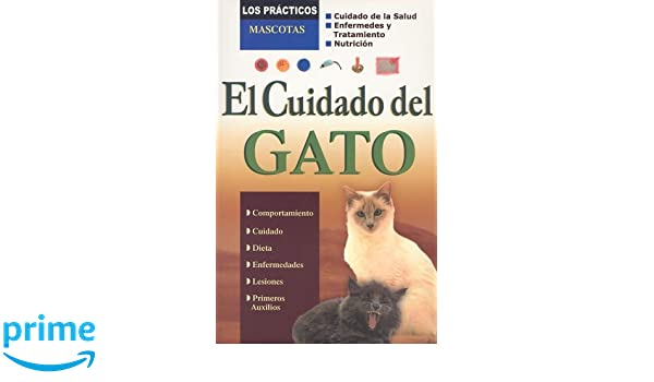 El Cuidado del Gato (Los Practicos: Mascotas) (Spanish Edition) (Spanish) Paperback – February 1, 2004