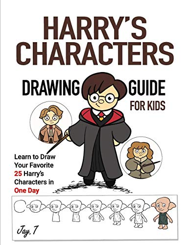 Harry's Characters Drawing Guide For Kids: Learn to Draw Your Favorite 25 Harry's Characters in one Day