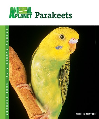 Parakeets (Animal Planet Pet Care Library) - Animal Planet Pet Care