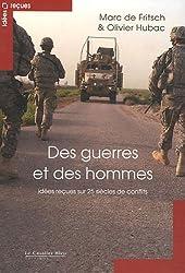 Des guerres et des hommes : Idées reçues sur 25 siècles de conflits