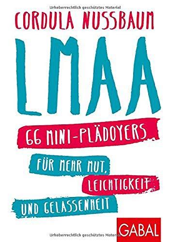 LMAA: 66 Mini-Plädoyers für mehr Mut, Leichtigkeit und Gelassenheit (Dein Erfolg)
