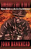 Somebody's Got to Do It: Making History in a Big City Fire Department by Bankhead, John (2014) Paperback